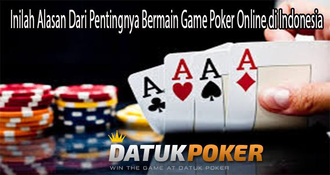 Inilah Alasan Dari Pentingnya Bermain Game Poker Online di Indonesia