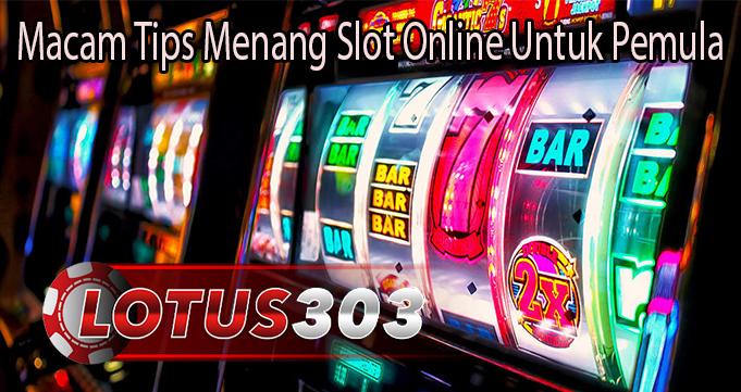Macam Tips Menang Slot Online Untuk Pemula